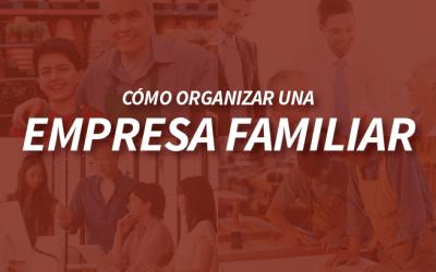 Cómo Organizar una Empresa Familiar con Éxito