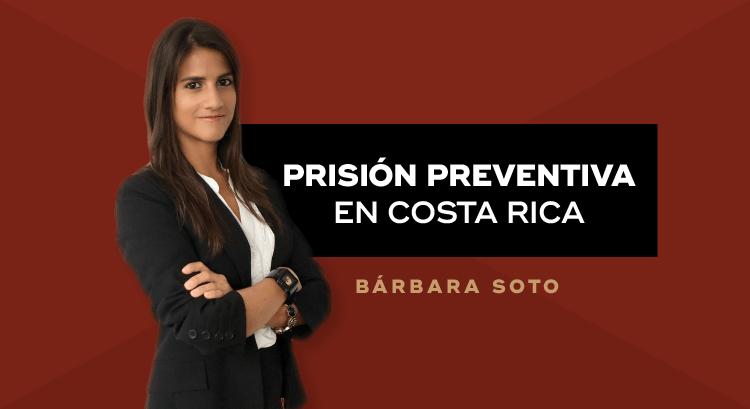 Prisión Preventiva en Costa Rica: Lo Que Debe Saber