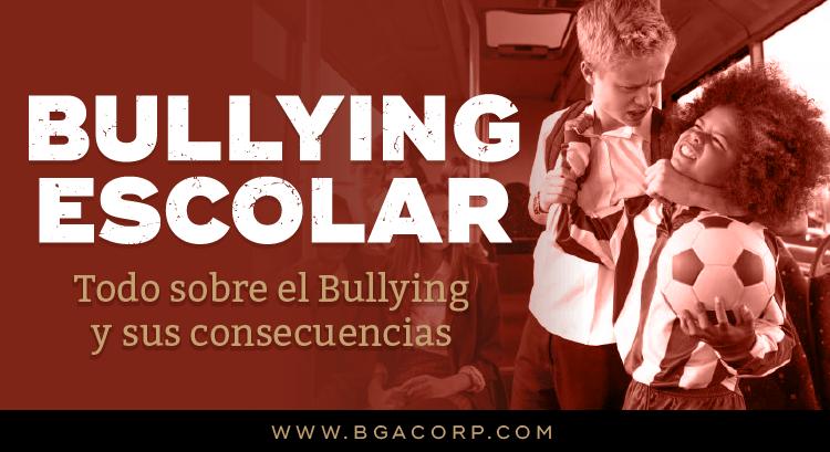 Bullying Escolar: Todo Sobre el Bullying y sus Consecuencias
