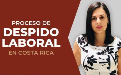 Proceso Despido Laboral en Costa Rica: Cómo Despedir Legalmente a un Empleado