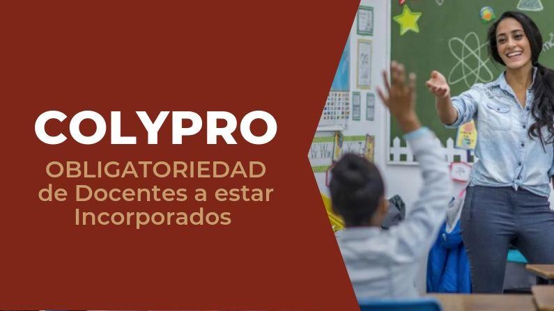 COLYPRO: Requisitos y la Obligatoriedad de los Docentes de estar Incorporados